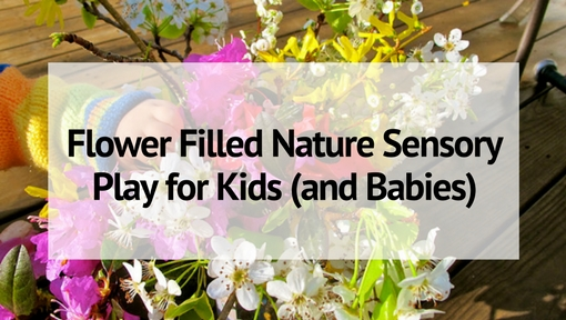 Flower Filled Nature Sensory Play for Kids (and Babies)