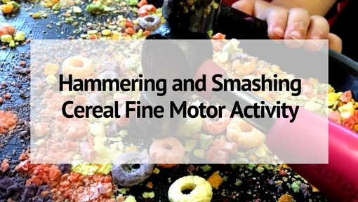 Hammering and Smashing Cereal Fine Motor Activity