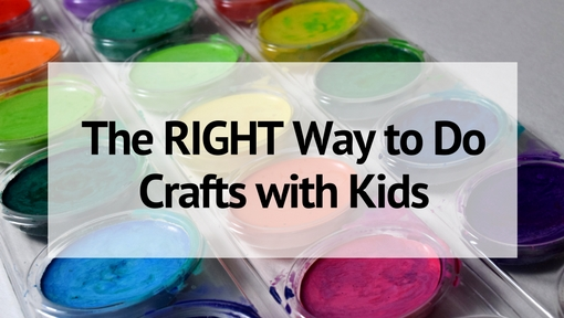 The Right Way to Do Crafts with Kids