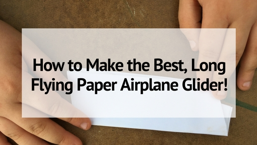 How to Make the Best Paper Airplane for Long Flights