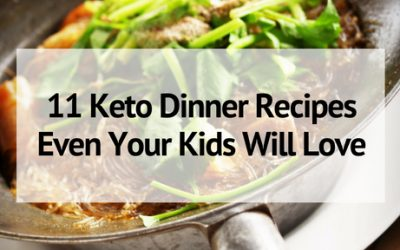 11 Keto Dinner Recipes Even Your Kids Will Love