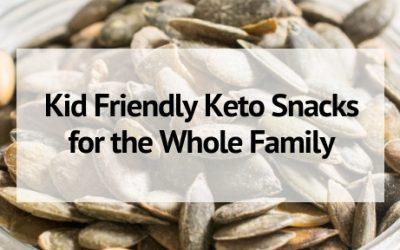 Kid Friendly Keto Snacks for the Whole Family