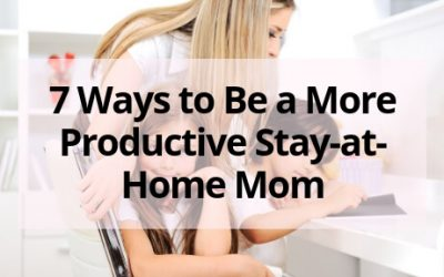 7 Ways to Be a More Productive Stay-at-Home Mom