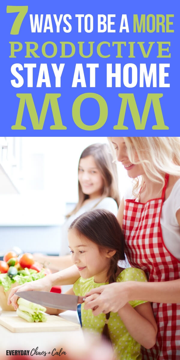 7 Ways to Be a More Productive Stay-at-Home Mom- Get More Done Everyday!