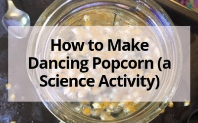 How to Make Dancing Popcorn (a Science Activity)