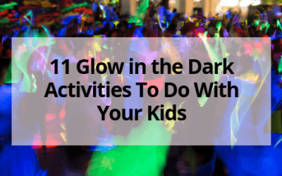 11 Glow in the Dark Activities To Do With Your Kids