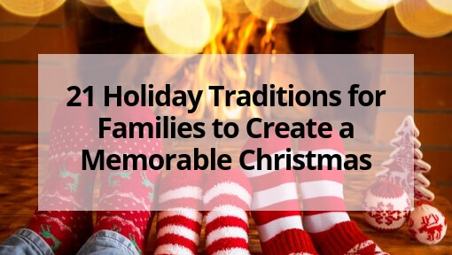 21 Holiday Traditions for Families to Create a Memorable Christmas