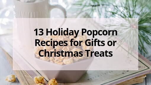 13 Holiday Popcorn Recipes for Gifts or Christmas Treats