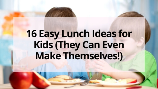 16 Easy Lunch Ideas for Kids (They Can Even Make Themselves!)