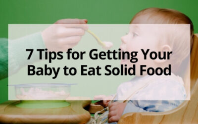 7 Tips for Getting Your Baby to Eat Solid Food