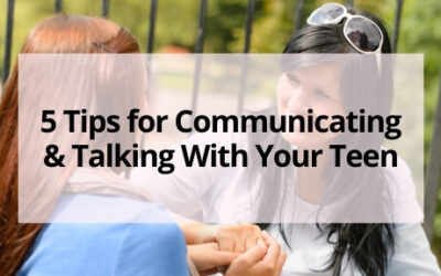 5 Tips for Communicating and Talking With Your Teen