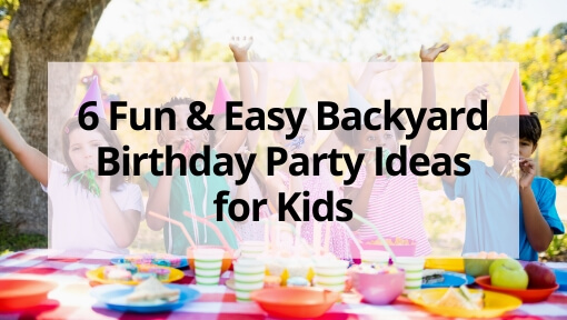 6 Fun and Easy Backyard Birthday Party Ideas for Kids