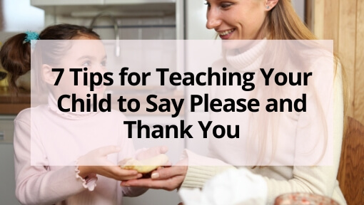 7 Tips for How to Teach Your Child to Say Please and Thank You