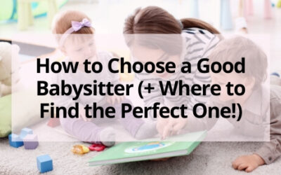 How to Choose a Good Babysitter (+ Where to Find the Perfect One!)