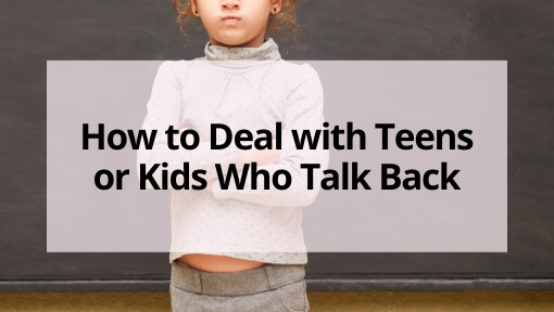How to Deal with Teens or Kids Who Talk Back